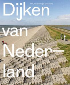 9789462081505_dijken_van_nederland_lola_landscape_architects_500